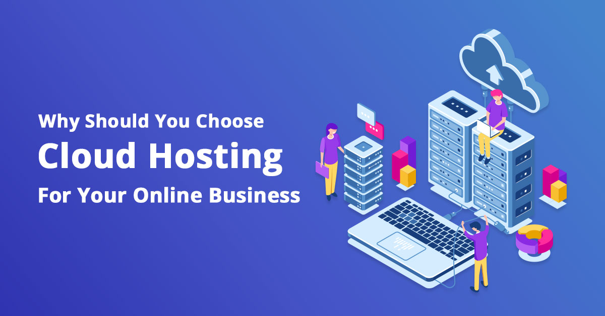 why-should-you-choose-cloud-hosting-for-your-online-business