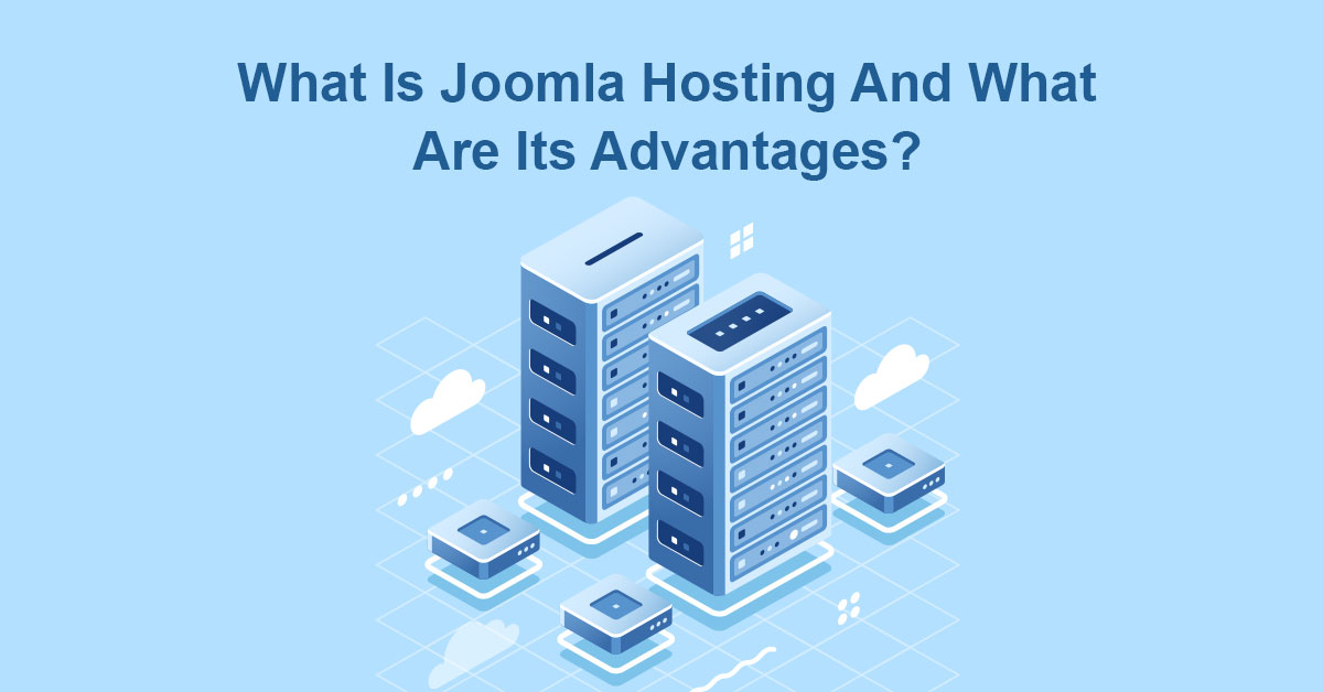 what-is-joomla-hosting-what-are-its-advantages
